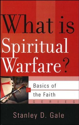 What Is Spiritual Warfare? (Basics of the Faith)   -     By: Stanley D. Gale