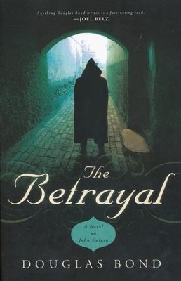 The Betrayal, Leaders of Reformation Series #1   -     By: Douglas Bond