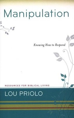Manipulation: Knowing How to Respond  -     By: Lou Priolo
