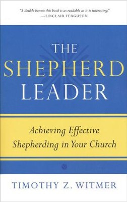 The Shepherd Leader: Achieving Effective Shepherding in Your Church  -     By: Timothy Witmer