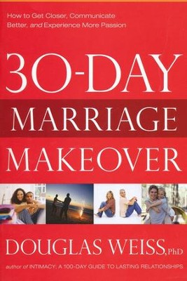 30-Day Marriage Makeover: How to get Closer,Communicate Better and Experience More Passion in Just one Month!  -     By: Doug Weiss