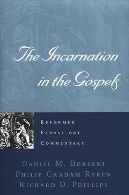 The Incarnation in the Gospels: Reformed Expository Commentary [REC]  -     By: Richard D. Phillips, Philip Graham Ryken, Daniel M Doriani