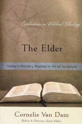 The Elder: Today's Ministry Rooted in All of Scripture  -     By: Cornelis Van Dam