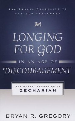 Longing for God in an Age of Discouragement: The Gospel According to Zechariah  -     By: Bryan R. Gregory