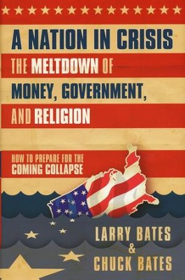 A Nation in Crisis: The Meltdown of Money, Government, and Religion  -     By: Larry Bates