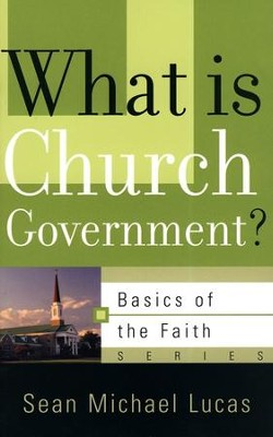 What is Church Government? (Basics of the Faith)   -     By: Sean Michael Lucas
