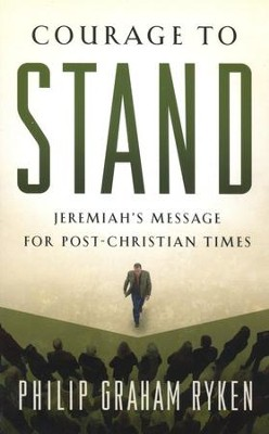 Courage to Stand: Jeremiah's Message for Post-Christian Times  -     By: Philip Graham Ryken