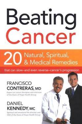Beating Cancer: 20 Natural, Spiritual & Medical   Remedies That Can Slow-Even Reverse-Cancers Progression  -     By: Francisco Contreras M.D., Daniel Kennedy M.C.
