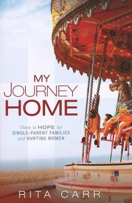 My Journey Home: There is Hope for Single Parent Families and Hurting Women  -     By: Rita Carr