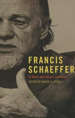 Francis Schaeffer: A Mind and Heart for God  -     Edited By: Bruce Little     By: Edited by Bruce A. Little