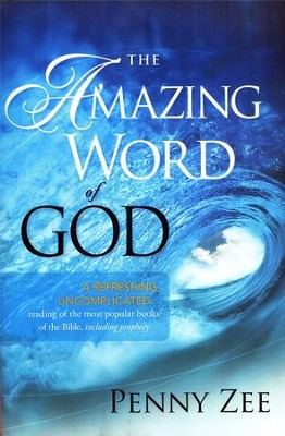 The Amazing Word of God: A Refreshing, Uncomplicated Reading of the Most Popular Books of the Bible, Including Prophecy  -     By: Penny Zee