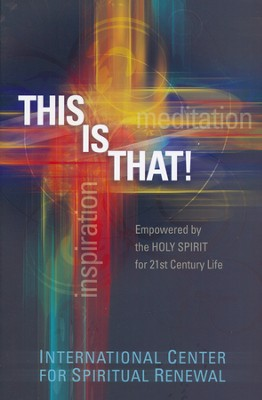 This Is That! Empowered by the Holy Spirit for   21st-Century Life  -     By: International Center for Spiritual Renewal