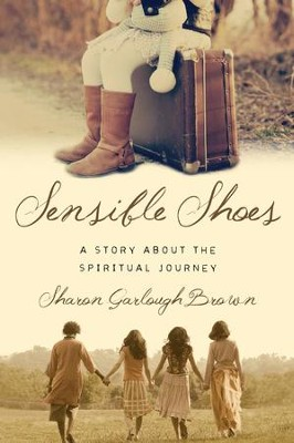 Sensible Shoes: A Story about the Spiritual Journey - eBook  -     By: Sharon Garlough Brown
