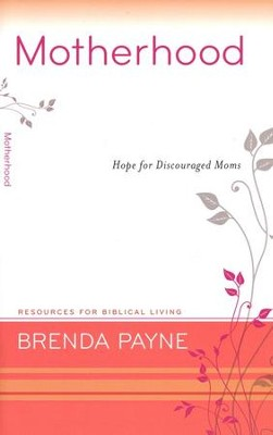 Motherhood: Hope for Discouraged Moms  -     By: Brenda Payne