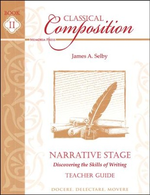 Classical Composition Book II, Teacher Guide, Narrative Stage: Discovering the Skills of Writing  -     By: James A. Selby