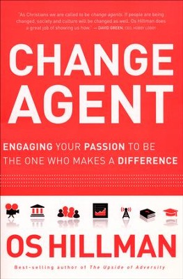 Change Agent: Engaging Your Passion to Be the One Who Makes a Difference  -     By: Os Hillman