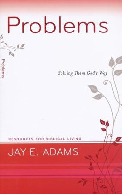 Problems: Solving Them God's Way  -     By: Jay Adams