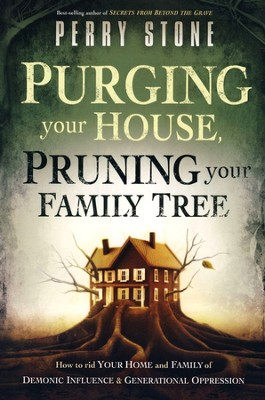 Purging Your House, Pruning Your Family Tree: How to Rid Your Home and Family of Demonic Influences and Generational Oppression  -     By: Perry Stone