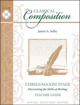Classical Composition Book III, Teacher Guide, Chreia/Maxim Stage  -     By: James A. Selby