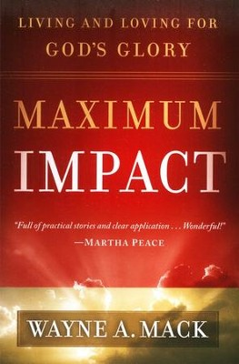 Maximum Impact: Living and Loving for God's Glory  -     By: Wayne A. Mack