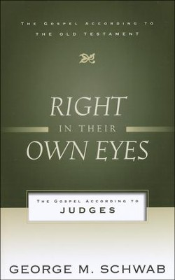 Right in Their Own Eyes: The Gospel According to Judges   -     By: George Schwab