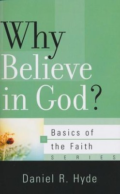 Why Believe in God? (Basics of the Faith)  -     By: Daniel R. Hyde