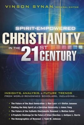 Spirit-Empowered Christianity in the 21st Century: Insights, Analysis & Future Trends    -     Edited By: Vinson Synan     By: Edited by Vinson Synan