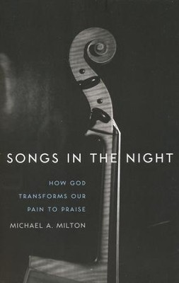 Songs in the Night, How God Transforms Our Pain to Praise  -     By: Michael Milton