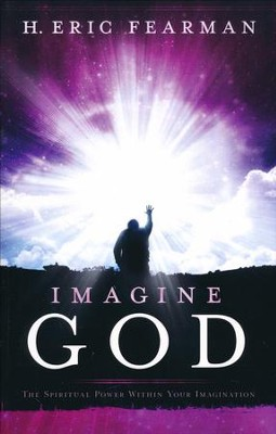 Imagine God: The Spiritual Power Within Your Imagination  -     By: H. Eric Fearman