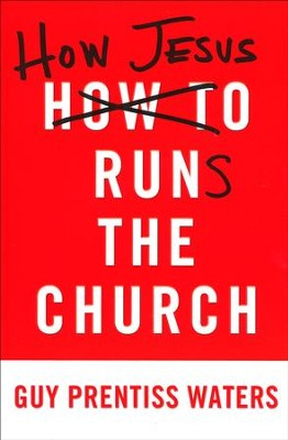 How Jesus Runs the Church  -     By: Guy Waters