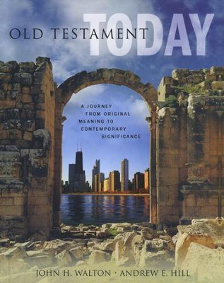 Old Testament Today: A Journey from Original Meaning to Contemporary Significance (slightly imperfect)  -     By: John H. Walton, Andrew E. Hill