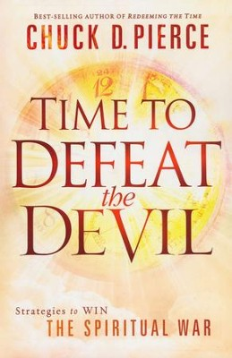 Time to Defeat the Devil  -     By: Chuck Pierce
