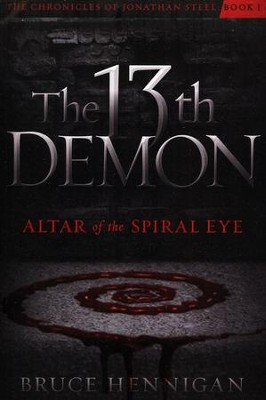 The 13th Demon: Altar of the Spiral Eye #1, The Chronicle of Jonathan Steel  -     By: Bruce Hennigan