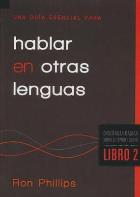 Una Guía Esencial para Hablar en Otras Lenguas  (An Essential Guide to Speaking in Tongues)  -     By: Ron Phillips
