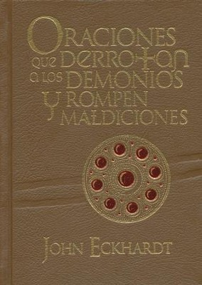 Oraciones que Derrotan a los Demonios y Rompen Maldiciones, Pasta   (Prayers That Rout Demons and Break Curses, Hardcover)  -     By: John Eckhardt