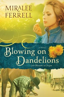 Blowing on Dandelions: A Novel - eBook  -     By: Miralee Ferrell
