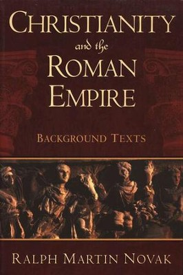 Christianity and the Roman Empire: Background Texts   -     By: Ralph Martin Novak