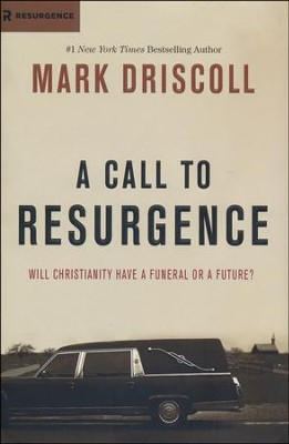 A Call to Resurgence: Will Christianity Have a Funeral or a Future?  -     By: Mark Driscoll