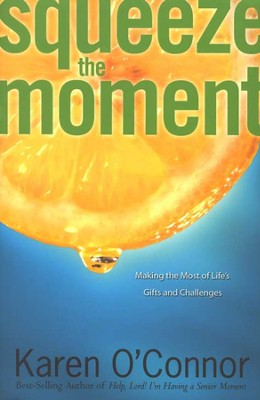 Squeeze the Moment: Making the Most of Life's Gifts and Challenges  -     By: Karen O'Connor