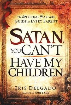 Satan, You Can't Have My Children   -     By: Iris Delgado