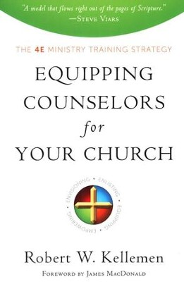 Equipping Counselors for Your Church: The 4E Ministry Training Strategy  -     By: Robert Kellemen