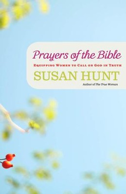 Prayers of the Bible  -     By: Susan Hunt