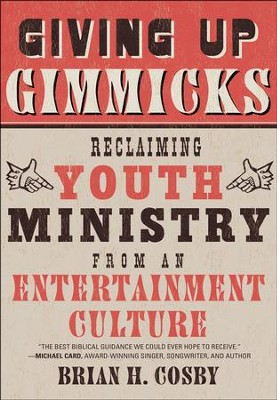 Giving Up Gimmicks: Reclaiming Youth Ministry from an Entertainment Culture  -     By: Brian H. Cosby