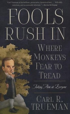 Fools Rush In Where Monkeys Fear to Tread: Taking Aim at Everyone  -     By: Carl R. Trueman