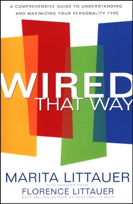 Wired That Way: A Comprehensive Guide to Understanding and Maximizing Your Personality Type  -     By: Marita Littauer