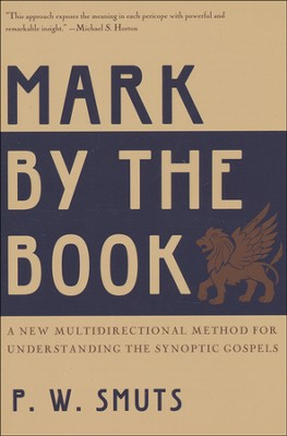 Mark by the Book: A New Multidirectional Method for Understanding the Synoptic Gospels  -     By: Peter Smuts