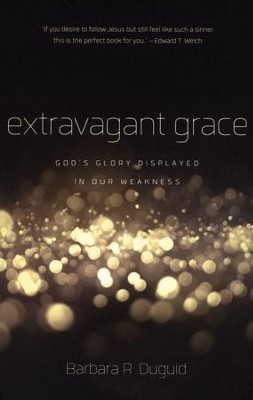 Extravagant Grace: God's Glory Displayed in Our Weakness  -     By: Barbara Duguid