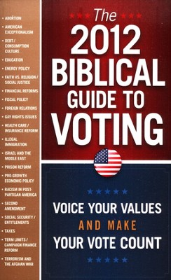 The 2012 Biblical Guide to Voting: Voice Your Values   and Make Your Vote Count   -