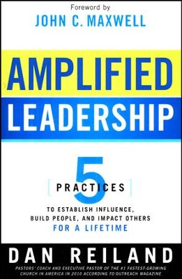 Amplified Leadership: 5 Practices to Establish Influence, Build People, and Impact Others  -     By: Dan Reiland