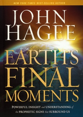 Earth's Final Moments: Powerful Insight and Understanding of the Prophetic Signs That Surround Us  -     By: John Hagee